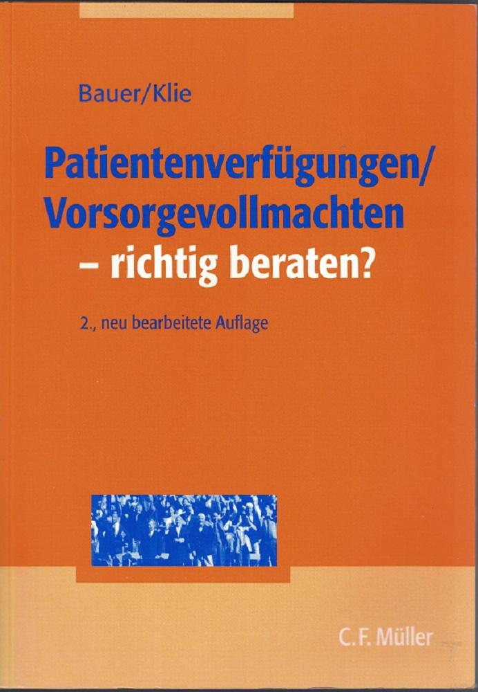 Patientenverfügungen, Vorsorgevollmachten - richtig beraten?. Axel Bauer ; Thomas Klie 2., neu bearb. Aufl.