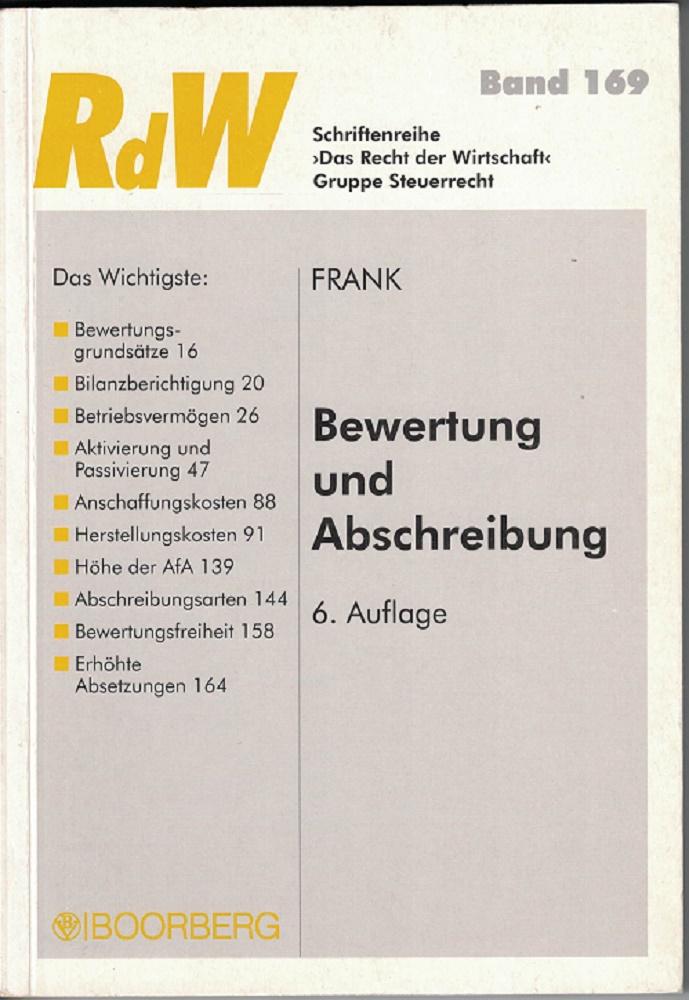Bewertung und Abschreibung. Schriftenreihe Das Recht der Wirtschaft ; Bd. 169 : Gruppe Steuerrecht 6., vollst. überarb. Aufl.
