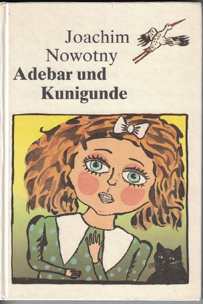 Nowotny, Joachim: Adebar und Kunigunde. Eine Erzählung für neun Abende mit einer Nachricht, die den ersten ermöglicht, und einer Hoffnung, die über den zehnten hinausreicht. 1. Aufl.