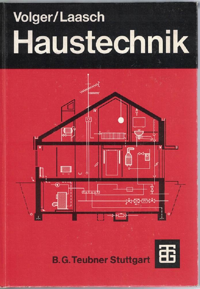 Haustechnik. Grundlagen, Planung, Ausführung. Volger ; Laasch. Bearb. von Erhard Laasch 8., neubearb. Aufl.