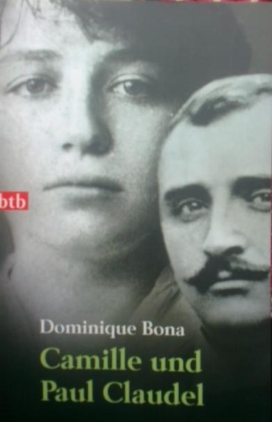 Camille und Paul Claudel  1. - Bona, Dominique
