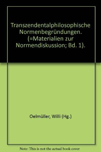 Materialien zur Normendiskussion I. Transzendentalphilosophische Normenbegründungen.
