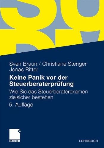 Keine Panik vor der Steuerberaterprüfung: Wie Sie das Steuerberaterexamen zielsicher bestehen - Braun, Sven, Christiane Stenger und Jonas Ritter