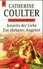 Jenseits der Liebe / Ein ehrbares Angebot - Coulter, Catherine