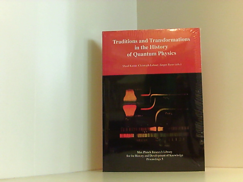 Traditions and Transformations in the History of Quantum Physics: Max Planck Research Library for the History and Development of Knowledge - Proceedings 5 Max Planck Research Library for the History and Development of Knowledge - Proceedings 5 1., - Katzir, Shaul, Christoph Lehner  und Jürgen Renn