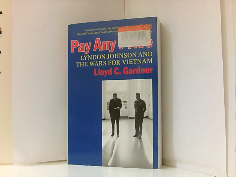 Pay Any Price: Lyndon Johnson and the Wars for Vietnam  New Ed - Gardner Lloyd, C.
