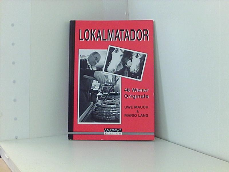 Lokalmatador. 46 Wiener Originale - Uwe, Mauch und Lang Mario