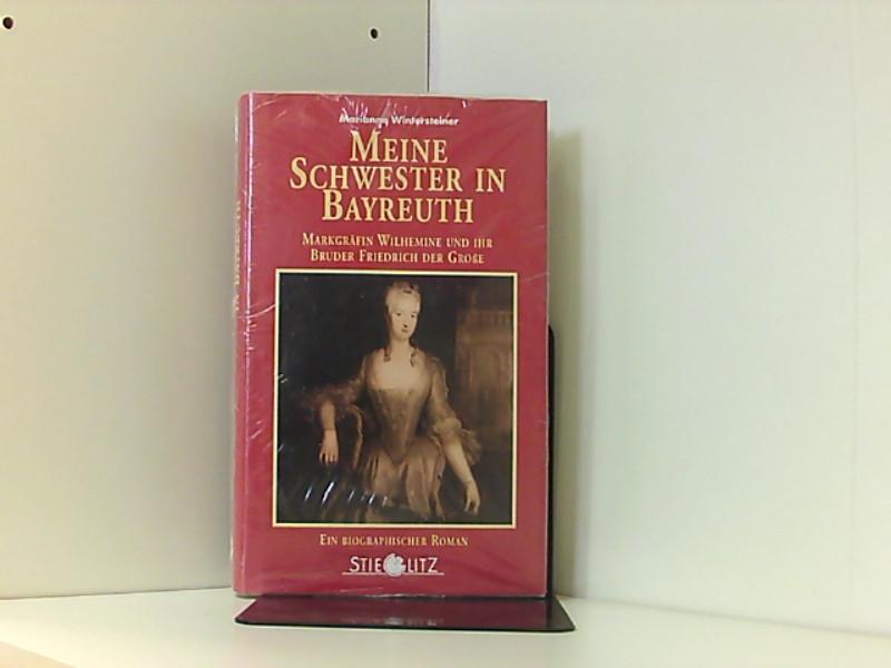 Meine Schwester in Bayreuth: Markgräfin Wilhelmine und ihr Bruder Friedrich der Grosse. Biographischer Roman  2., Aufl. - Wintersteiner, Marianne