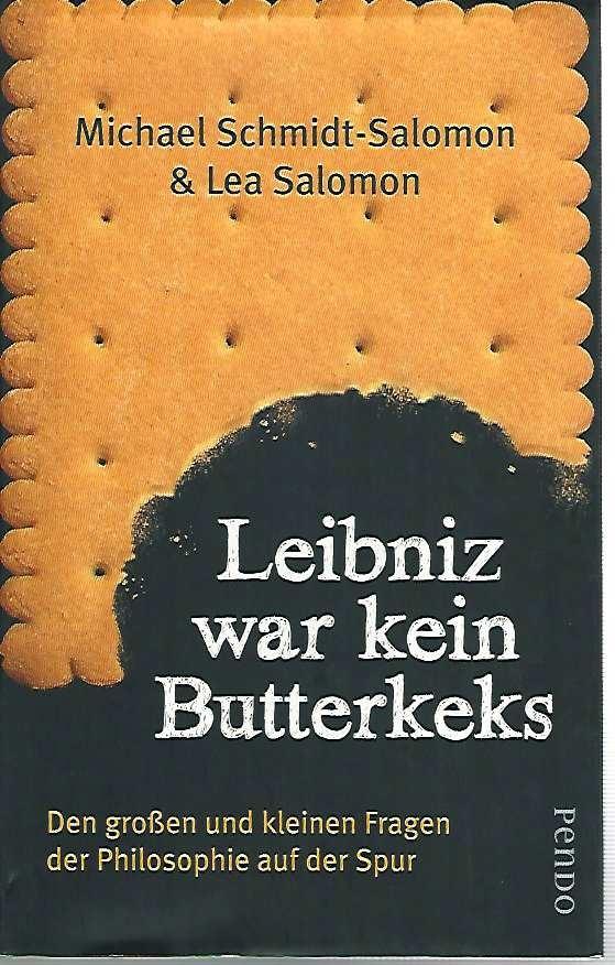 Leibniz war kein Butterkeks. Den großen und kleinen Fragen der Philosophie auf der Spur. - Schmidt-Salomon, Michael und Lea Salomon