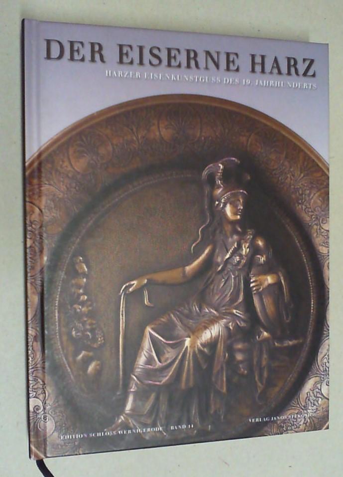 Der eiserne Harz. Harzer Eisenkunstguss des 19. Jahrhunderts. - Juranek, Christian und Wilhelm Marbach (Hg.)