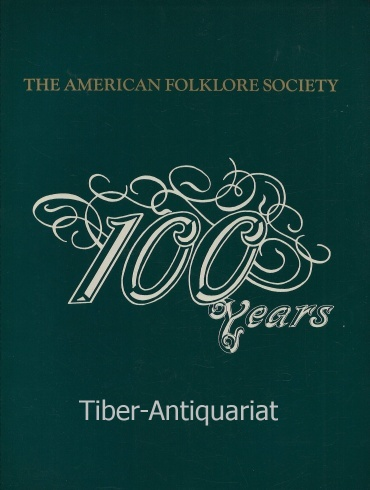 The American Folklore Society. 100 Years. 100 Years of American Folklore Studies. A Conceptual History.