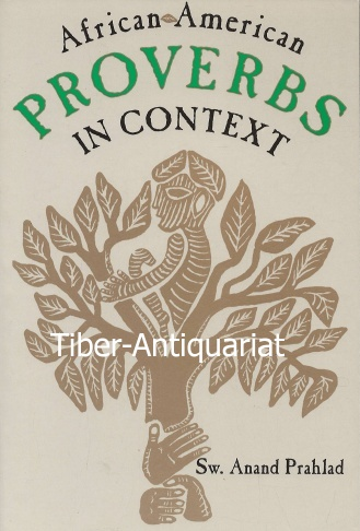 Prahlad, Sw. Anand : African-American Proverbs in Context. Publications of the American Folklore Society. New Series.