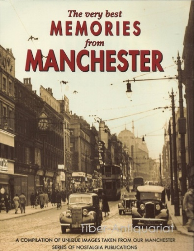 Very Best Memories from Manchester. A Compilation of unique Images taken from our Manchester Series of Nostalgia Publications.