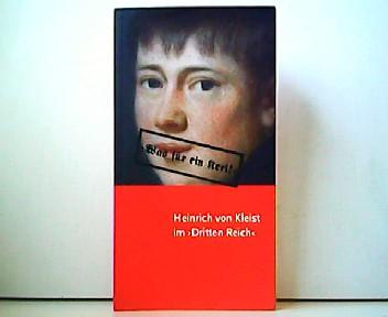Heinrich von Kleist im Dritten Reich. Was für ein Kerl! Kommentiertes Exponatverzeichnis zur  Ausstellung Schloss Neuhardenberg Kleist-Museum 17. August bis 23. November 2008.