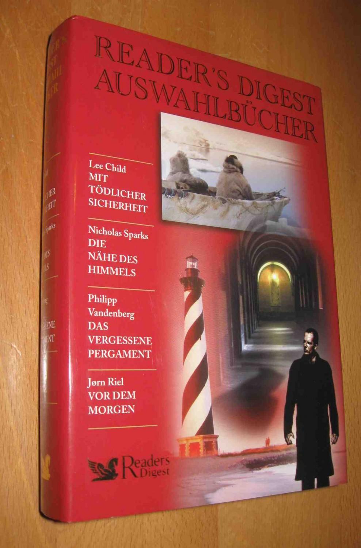 Reader´s Digest Auswahlbücher:  Mit tödlicher Sicherheit / Die Nähe des Himmels / Das vergessene Pergament/ Vor dem Morgen - Child, Lee ; Sparks, Nicholas; Vandenberg, Philipp; Riel, Jorn