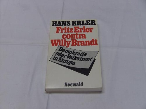 Fritz Erler contra Willy Brandt : Demokratie oder Volksfront in Europa.