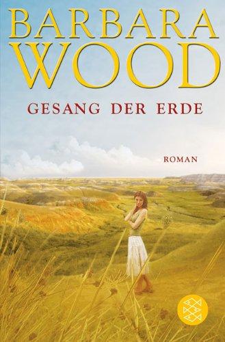 Gesang der Erde : Roman. Barbara Wood. Aus dem Amerikan. von Karin König, Fischer ; 19285 - Wood, Barbara und Karin [Übers.] König