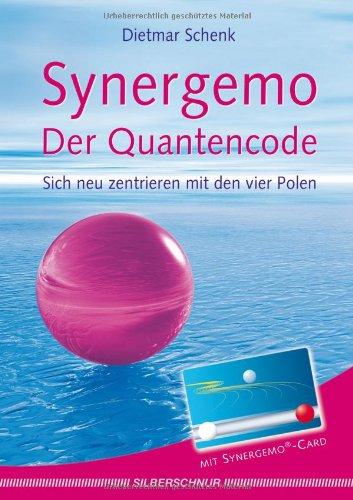 Synergemo, der Quantencode : sich neu zentrieren mit den 4 Polen.  1. Aufl. - Schenk, Dietmar