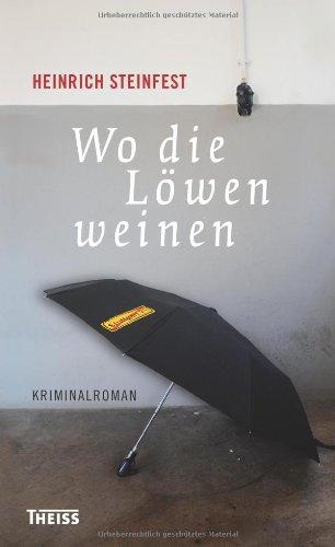 Wo die Löwen weinen : Kriminalroman. - Steinfest, Heinrich