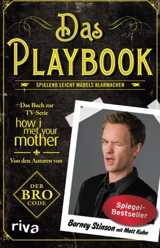 Das Playbook : spielend leicht Mädels klarmachen. Barney Stinson. Mit. [Übers.: Manfred Allié] 10. Auflage - Kuhn, Matt und Barney [Angebl. Verf.] Stinson