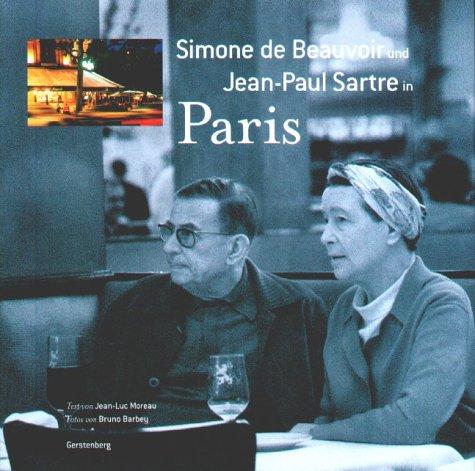 Simone de Beauvoir und Jean-Paul Sartre in Paris. Ill.: Bruno Barbey. Übers. von Eva Plorin und Alexandra Brehme - Moreau, Jean-Luc, Bruno Barbey und Eva [Übers.] Plorin