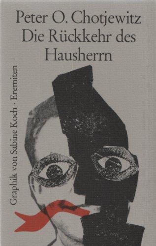 Die Rückkehr des Hausherrn : Monolog einer Fünfzigjährigen. Peter O. Chotjewitz. Mit Orig.-Offsetlithogr. von Sabine Koch / Broschur ; 165