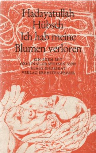 Ich hab meine Blumen verloren : e. Poem. Mit Orig.-Graphiken von Klaus Endrikat, Broschur ; 149 ; mit original Offsetlitho