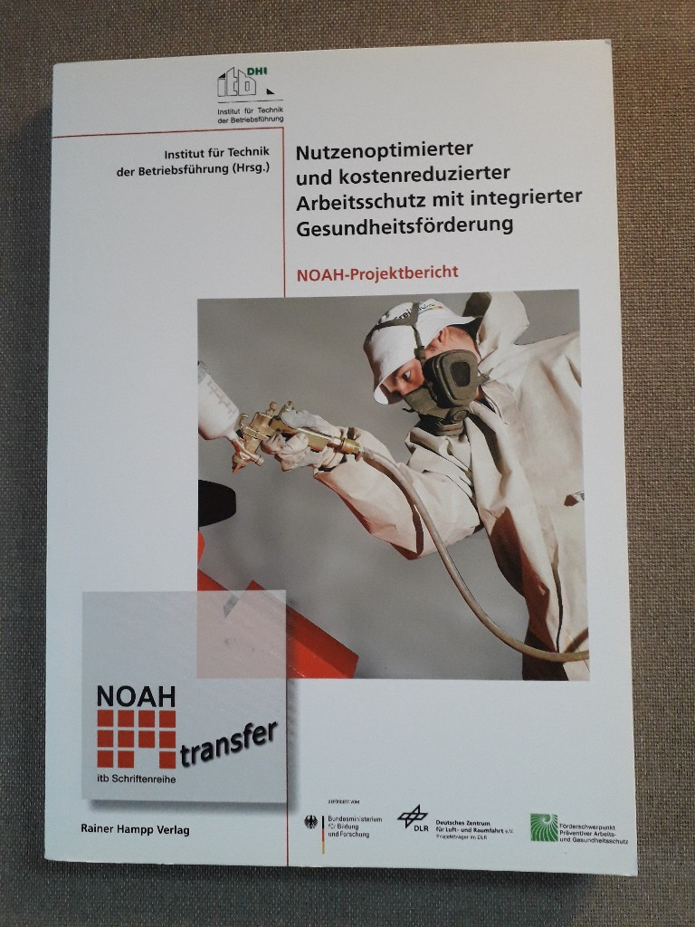 Nutzenoptimierter und kostenreduzierter Arbeitsschutz mit integrierter Gesundheitsförderung: NOAH-Projektbericht NOAH-Projektbericht 1., - Institut für Technik der Betriebsführung