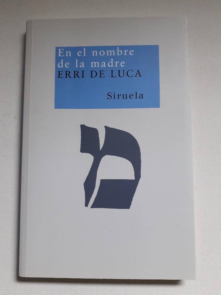 En el nombre de la madre  2. - De Luca, Erri und Carlos Gumpert Melgosa
