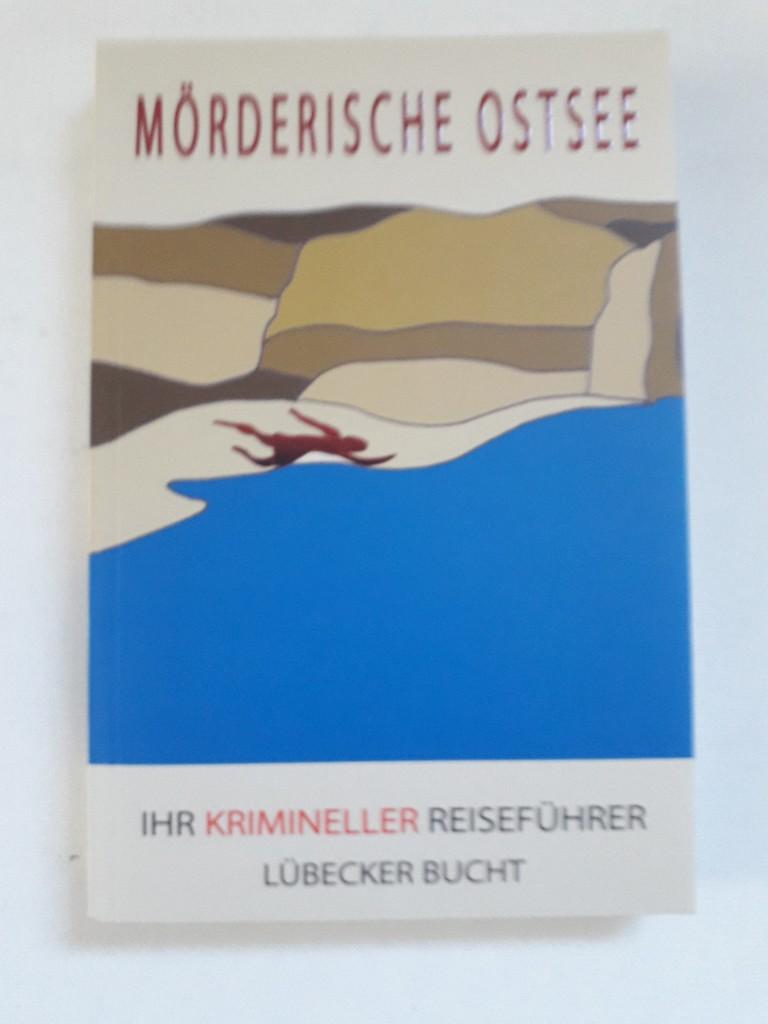 Mörderische Ostsee: Ihr krimineller Reiseführer  2. Auflage - Dietlind, Kreber, Almstädt Eva Tessendorf Petra  u. a.