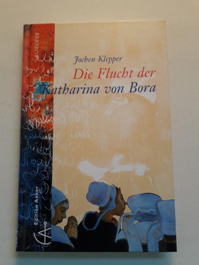 Die Flucht der Katharina von Bora - Jochen, Klepper, Pagel Karl  und Karl Pagel