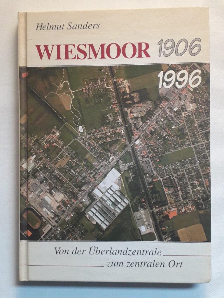 Wiesmoor 1906 - 1996 : von der Überlandzentrale zum zentralen Ort - Sanders, Helmut und Ewald Hennek
