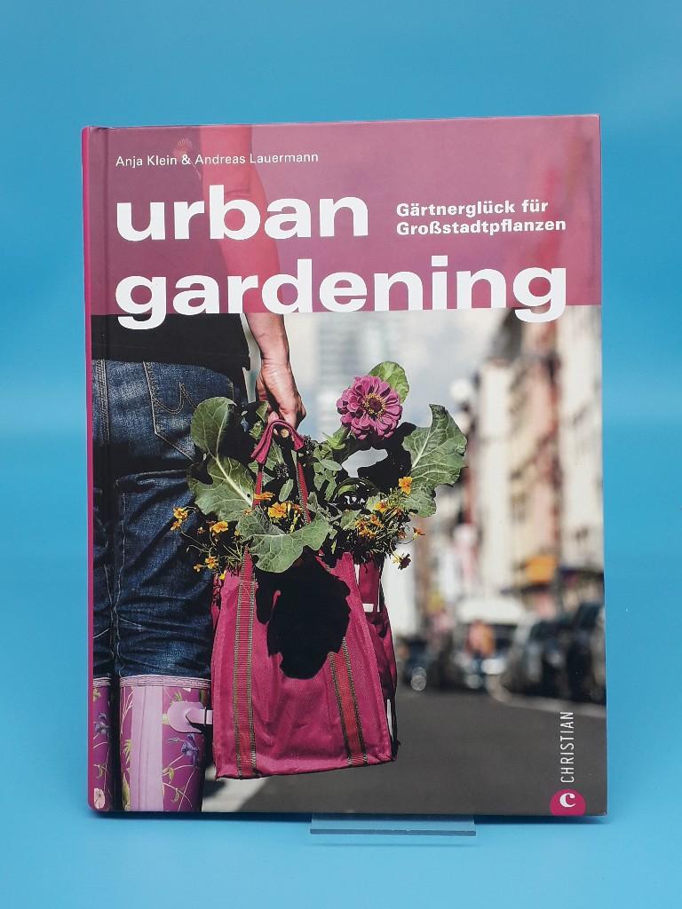 Urban Gardening - Gärtnern in der Stadt. Auch auf Balkon und Dachterrasse lassen sich Obst und Gemüse anbauen. Ein Ratgeber für Stadtgärtner, mit vielen Inspirationen von den Stadtgärten Europas - Anja Klein Andreas, Lauermann und Andreas Lauermann
