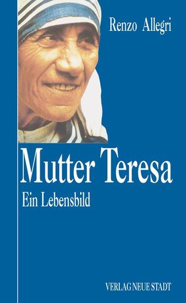 Mutter Teresa: Ein Lebensbild - Allegri, Renzo