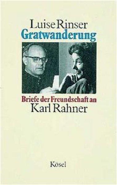 Gratwanderung. Briefe der Freundschaft an Karl Rahner - Rinser, Luise