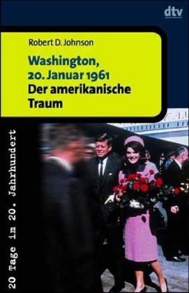 Washington, 20. Januar 1961 - der amerikanische Traum. Robert D. Johnson. Aus dem Amerikan. übers. von Hartmut Schickert / 20 Tage im 20. Jahrhundert; dtv ; 30610 Orig.-Ausg. - Johnson, Robert David (Verfasser)