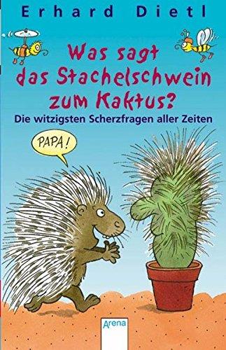 Was sagt das Stachelschwein zum Kaktus? - Dietl, Erhard und Erhard Dietl