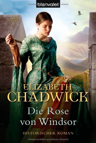 Die Rose von Windsor : Roman. Elizabeth Chadwick. Aus dem Engl. von Nina Bader / Blanvalet ; 37707 Dt. Erstausg., 1. Aufl. - Chadwick, Elizabeth und Nina Bader
