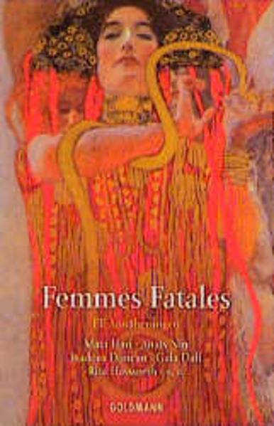 Femmes fatales : elf Annäherungen ; [Mata Hari, Anai͏üs Nin, Isadora Duncan, Gala Dali, Rita Hayworth u.a.]. hrsg. von Ines Böhner / Goldmann ; 44330 Genehmigte Taschenbuchausg. - Böhner, Ines (Herausgeber)