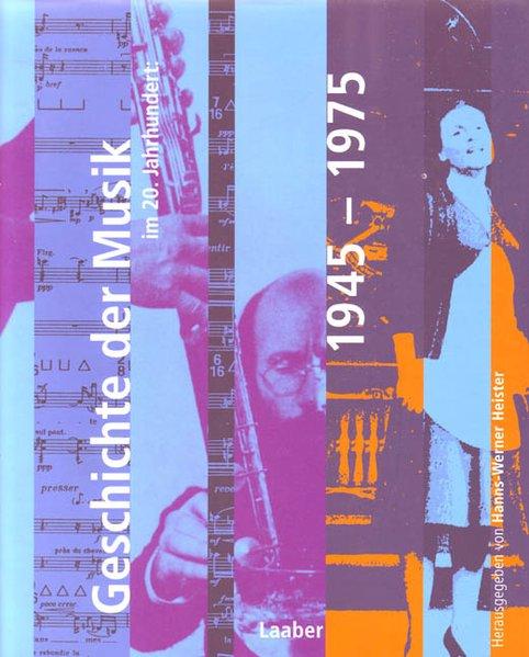 Geschichte der Musik im 20. Jahrhundert: 1945-1975 - Heister, Hanns W