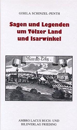 Sagen und Legenden um Tölzer Land und Isarwinkel: Jachenau, Lenggries, Tölz, Heilbrunn, Benediktbeuern, Kochel, Walchensee  Auflage: 1., - Schinzel-Penth, Gisela und Heinz Schinzel