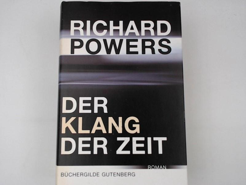 Der Klang der Zeit : Roman. - Powers, Richard