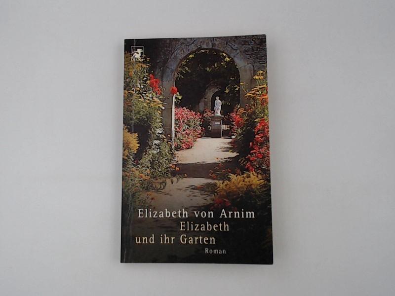 Elizabeth und ihr Garten ; Roman ; 9783453189553  Taschenbuchausg. - Arnim, Mary Annette von