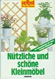 Nützliche und schöne Kleinmöbel. Das Heimwerkerbuch mit vielen farbigen Abbildungen.
