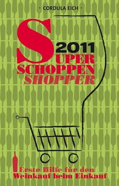 Super Schoppen Shopper 2011: Erste Hilfe für den Weinkauf beim Einkauf Erste Hilfe für den Weinkauf beim Einkauf 1. - Eich, Cordula