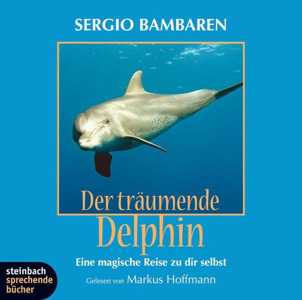 Der träumende Delphin. Eine magische Reise zu dir selbst. 1 CD Eine magische Reise zu dir selbst