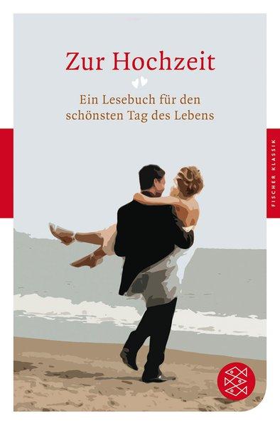 Zur Hochzeit: Ein Lesebuch für den schönsten Tag des Lebens (Fischer Klassik) Ein Lesebuch für den schönsten Tag des Lebens 1 - Neundorfer, German