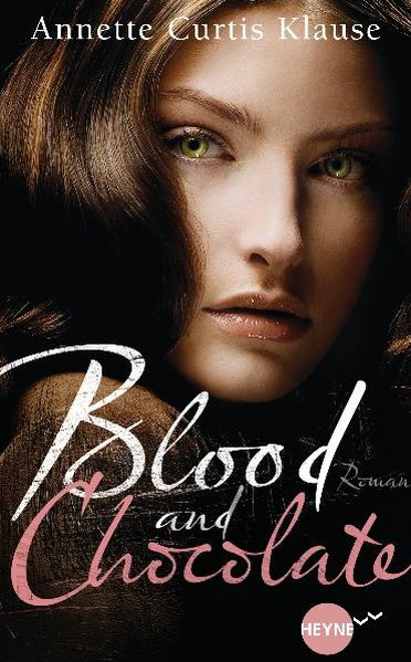 Blood and Chocolate: Roman (Heyne fliegt) Roman Dt. Erstausg. - Curtis Klause, Annette und Ute Brammertz