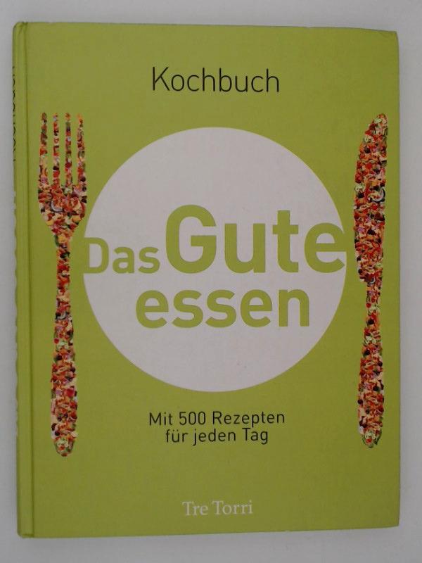 Das Gute essen : Kochbuch ; mit 500 Rezepten für jeden Tag / [Text: Susanne Reininger. Red.: Christian Maas ...] - Reininger, Susanne und Christian Maas