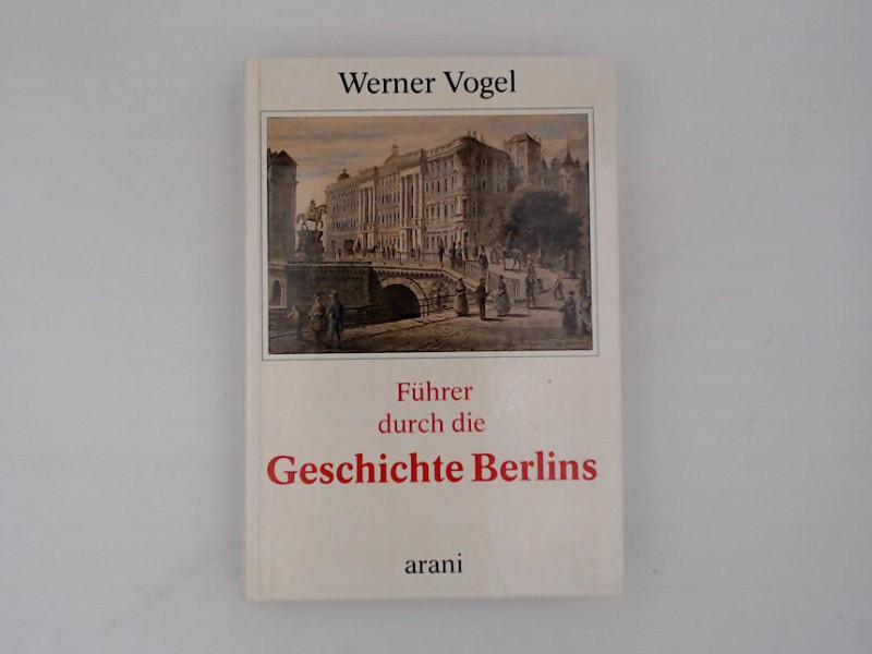 Führer durch die Geschichte Berlins